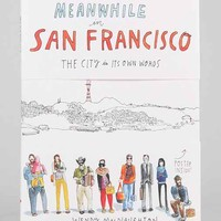 Meanwhile In San Francisco: The City In Its Own Words By Wendy MacNaughton