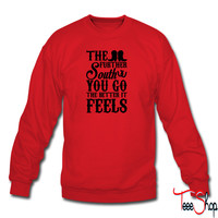 The Further South You Go The Better It Feels 6 sweatshirt