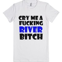 Cry Me A Fucking River-Female White T-Shirt