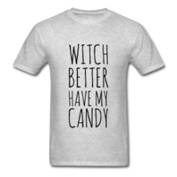 Witch Better Have My Candy, Halloween Unisex T-Shirt