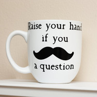 Mustache Mug  White  Raise your hand if you by TheBeautifulHome