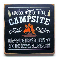 Welcome To Our Campsite Where The Fires Always Hot And The Beer Is Always Cold