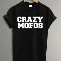 Crazy Mofos Shirt Printed Black and White t-Shirt For Men Or Women Unisex Size TS0 42