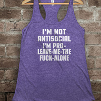 I'm Not Antisocial. I'm Pro- Leave-Me-The-Fuck-Alone