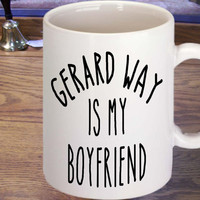 gerard way is my boyfriend mug