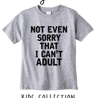Not Even Sorry That I Can't Adult Right Now Heather Grey / White Toddler Kids T Shirt Clothes Gift