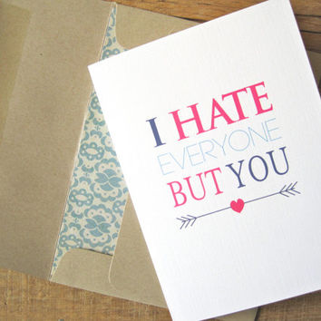 I hate everyone but you greeting card. Love greeting card. Funny love card. Sarcastic Love or Birthday card.