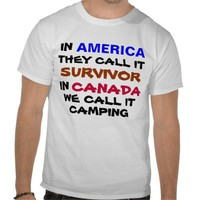 in america they call it survivor in canada t-shirt from Zazzle.com