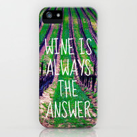 Wine is Always the Answer with text  iPhone Case by Tara Yarte  | Society6