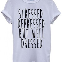 Stressed Depressed But Well Dressed Cool White Men Women Unisex Top T-Shirt