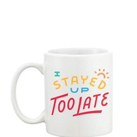 I Stayed Up Too Late Coffee Mug