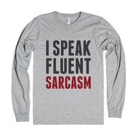 I Speak Fluent Sarcasm Long Sleeve T-Shirt Id7231457