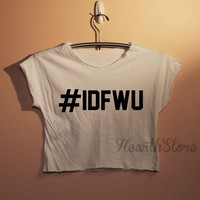 I Don't Fuck With You IDFWU Shirts Crop Top Midriff Mid Driff Belly Shirt Women - size S M