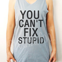 You Can't Fix Stupid Shirts Text Shirts Cool Shirts Unisex Shirts Women Shirts Singlet Vest Women Tank Top White Tunic Sleeves - Size S M L