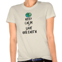 Keep Calm and Save Our Earth Tshirt