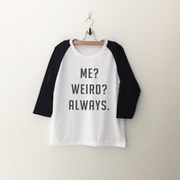 Me Weird Always T shirt for women casual graphic baseball tee summer spring fall winter fashion birthday gift