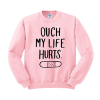 Ouch My Life Hurts Crewneck Sweatshirt