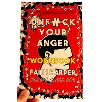 Unfuck Your Anger Workbook: Using Science to Understand Frustration, Rage, and Forgiveness