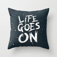 LIFE GOES ON TYPOGRAPHY Throw Pillow by Magdam