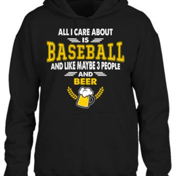 All I Care About is Baseball And Maybe Like 3 People And Beer Hoodie