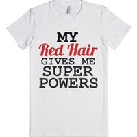My Red Hair Gives Me Super Powers-Female White T-Shirt
