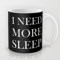 I NEED MORE SLEEP black Mug by Sara Eshak