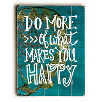 Do What Makes You Happy by Artist Misty Diller Wood Sign
