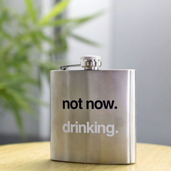 Not Now. Drinking. flask