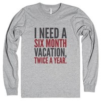 I Need a Six Month Vacation, Twice a Year T-Shirt