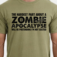 The Hardest Part About Zombie Apocalypse Shirt will be pretending I'm not excited Funny Mens T-shirt gift for dad Fathers day present shirt
