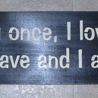 Wooden Signs I Loved You Once, I Love You Still ..  Wedding, Anniversary, Inspirational