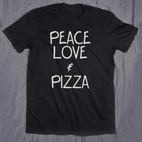 Peace Love And Pizza Tumblr Tee Slogan Top Funny Food Hungry T-shirt