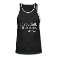 If you fall. I'll be there tank top