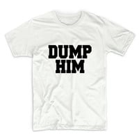 Dump Him Unisex Graphic Tshirt, Adult Tshirt, Graphic Tshirt For Men & Women