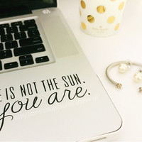 He Is Not The Sun You Are Greys Anatomy Quote Decal Laptop Decal iPad Decal