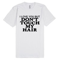 I Love You But Don't Touch My Hair