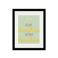"""You are my Sunshine, my only Sunshine. Love Quote. Song Lyric Poster. Happy Quote. 8.5x11"""" Print."""