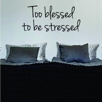 Too Blessed to be Stressed Wall Decal Vinyl Art Quote