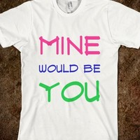 MINE WOULD BE YOU