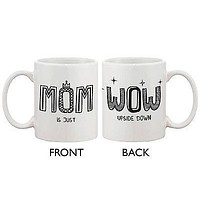 Cute Mother's Day Ceramic Coffee Mug for Mom -MOM Is Just WOW Upside Down