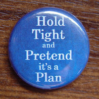 """Pin or Magnet - DW07 - Hold Tight and Pretend it's a Plan - Doctor Who - 1"""" inch Pinback Button Badge or Fridge Magnet"""