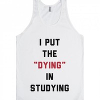 I Put The Dying In Studying-Unisex White Tank