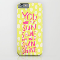 You Are My Sunshine iPhone & iPod Case by Gigglebox