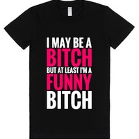 I May Be A Bitch, But At Least I'm A Funny Bitch T-shirt (pink Whit...