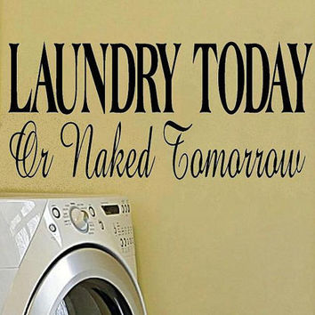 vinyl wall decal quote Laundry today or naked tomorrow style 1