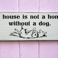 House Is Not A Home Dog Sign