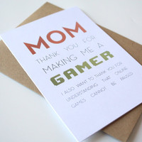 Mother's Day Card - Thank you for making me a gamer thank you for understanding that online games cannot be paused