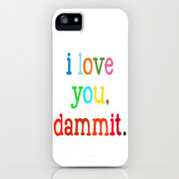 I Love You Dammit iPhone & iPod Case by Jackie Phillips
