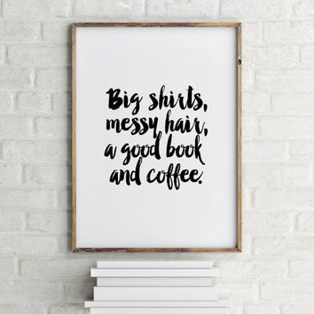"""PRINTABLE art""""PRINTABLE"""" Big shirts messy hair a good book and coffee College Poster Typography Art Funny Wall Art Typography Poster,instant"""
