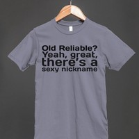 OLD RELIABLE? YEAH, GREAT, THERE'S A SEXY NICKNAME